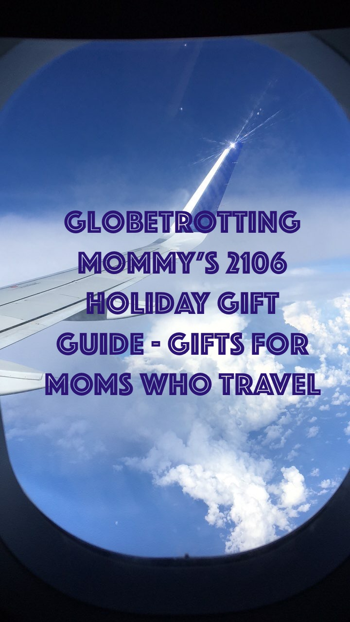 2016 Holiday Gift Guide Gifts For Moms Who Travel