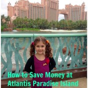 How to Save Money at Atlantis Paradise Island Resort, Bahamas